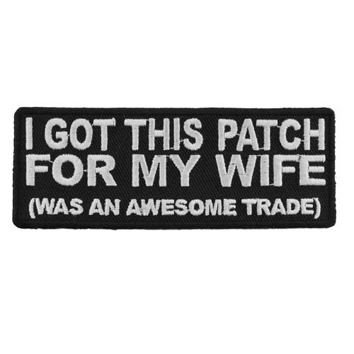 I Got This Embroidered Patch for My Wife Awesome Trade