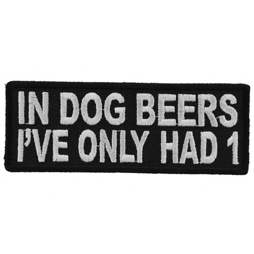 In Dog Beers I've Only Had 1 Funny Patch - 4x1.5 Inch