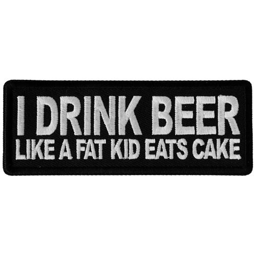 I Drink Beer Like a Fat Kid Eats Cake Patch 4x1.5 Inch