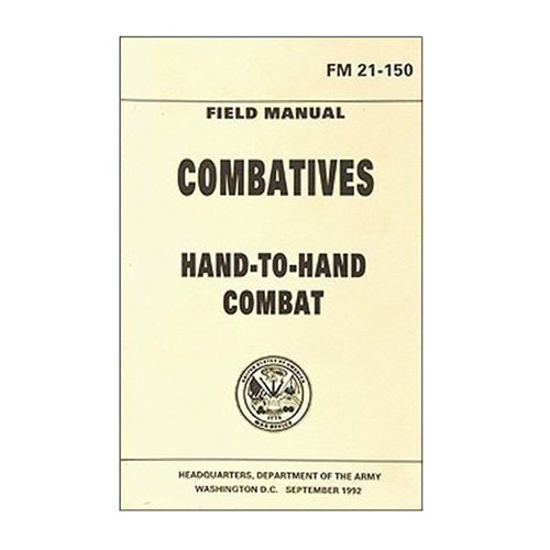 Combatives Hand-To-Hand Combat Handbook (FM 21-150)